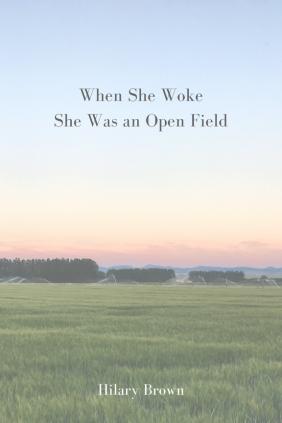 When She WokeShe Was an Open Field